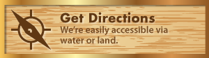 Get Directions - We're easily accessible via water or land.